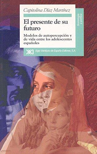 El presente de su futuro: Modelos de autopercepción y de vida entre los adolescentes españoles (Sociología y política) por Capitolina Díaz Martínez