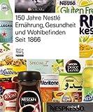 Nestlé. Version allemande: 150 Jahre Nestlé Ernährung, Gesundheit und Wohlbefinden. Seit 1866