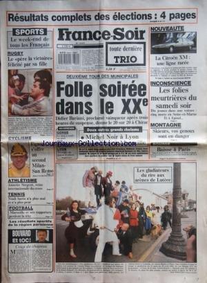 FRANCE SOIR [No 13875] du 20/03/1989 - RESULTATS COMPLETS DES ELECTIONS MUNICIPALES - DIDIER BARIANI - MICHEL NOIR - VIGOUROUX -LES SPORTS / RUGBY - CYCLISME ET FIGNON - ATHLETISME ET ANNETTE SERGENT - FOOT -COUP DE CHAPEAU PAR BOUVARD -LES GLADIATEURS DU RIRE AUX ARENES DE LUTECE -LES FOLIES MEURTRIERES DU SAMEDI SOIR -