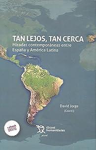 Tan Lejos, tan Cerca. Miradas Contemporáneas Entre España y América Latina par Ángel Viñas
