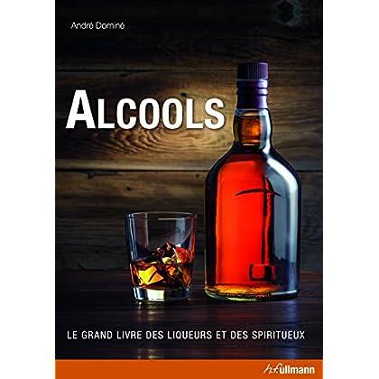 Alcools, le grand livre des liqueurs et des spiritueux