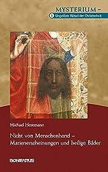 Nicht von Menschenhand – Marienerscheinungen und heilige Bilder: Mysterium – Ungelöste Rätsel der Christenheit, Band 1