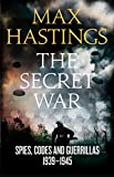 The Secret War: Spies, Codes and Guerrillas 1939–1945 by Max Hastings