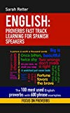 Libros En Idiomas Extranjeros Best Deals - ENGLISH: PROVERBS FAST TRACK LEARNING FOR SPANISH SPEAKERS : The 100 most used English proverbs with 600 phrase examples. (English Edition)