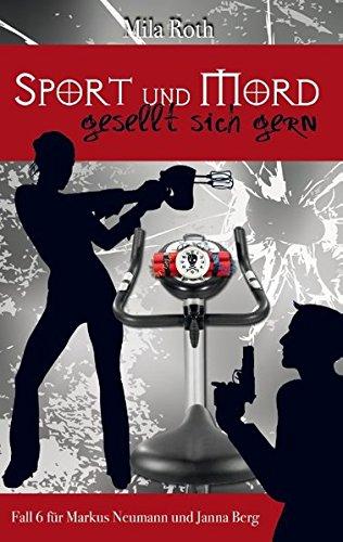 Sport und Mord gesellt sich gern: Fall 6 für Markus Neumann und Janna Berg