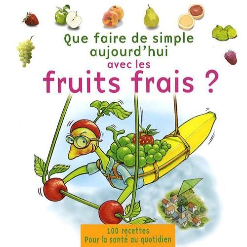 Que faire de simple aujourd'hui avec les fruits frais ?