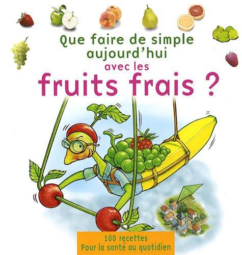 Que faire de simple aujourd'hui avec les fruits frais ? par Annabelle Delaval
