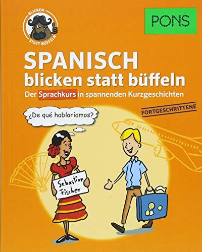 PONS Spanisch blicken statt büffeln: Der Sprachkurs in spannenden Kurzgeschichten für Fortgeschrittene (PONS blicken statt büffeln)