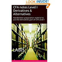 CFA notes Level I Derivatives & Alternatives : Handwritten preparation material to ace the Derivatives part of CFA Level I 2018 (Shortcut to CFA Level I)