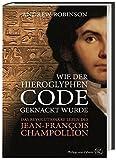 Wie der Hieroglyphen-Code geknackt wurde: Das revolutionäre Leben des Jean-François Champollion - Andrew Robinson