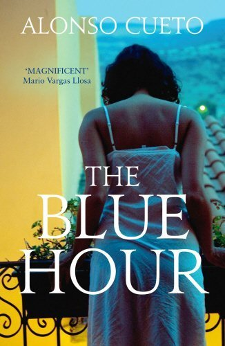 The Blue Hour by Alonso Cueto (2014-04-01)