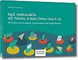 Agil verhandeln mit Telefon, E-Mail, Video, Chat & Co.: Die Toolbox mit Strategien, Verhaltenstipps und Erfolgsfaktoren
