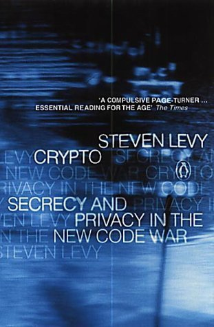 Crypto: Secrecy and Privacy in the New Cold War (Penguin Press Science) by Steven Levy (2002-01-31)