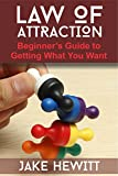 Law of Attraction: The Beginner's Guide to Getting What You Want