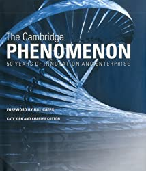 The Cambridge Phenomenon: 50 Years of Innovation and Enterprise: Written by Kate Kirk and Charles Cotton, 2012 Edition, (First) Publisher: Third Millennium Information [Hardcover]