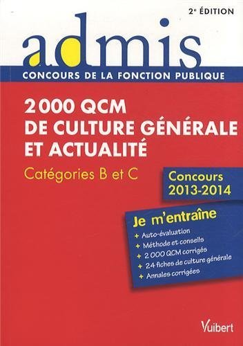 2000 QCM de culture générale et actualité - Entrainements - Catégories B et C - Concours 2013-2014 de Annie Lachaud (15 avril 2013) Broché