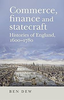 Commerce, Finance And Statecraft: Histories Of England, 1600-1780 por Ben Dew