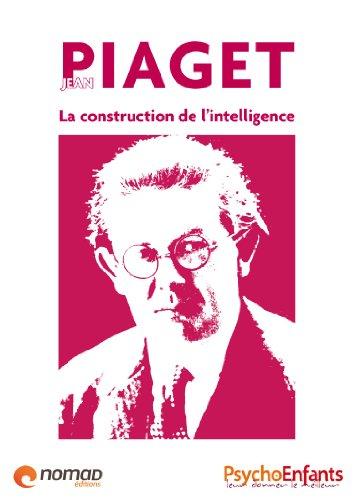 Jean Piaget, la construction de l'intelligence (Les grands noms de la psychologie t. 5)