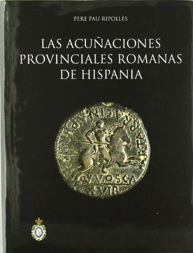 Las acuñaciones provinciales romanas de Hispania. (Bibliotheca Numismática Hispana.) por Pere Pau Ripollès