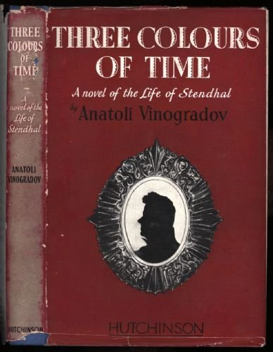 Three Colours Of Time; A Novel Of The Life Of Stendhal