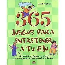 365 juegos para entretener a tu hijo : actividades y juegos creativos para estimular a los niños de 1 a 3 años (El Niño y su Mundo)