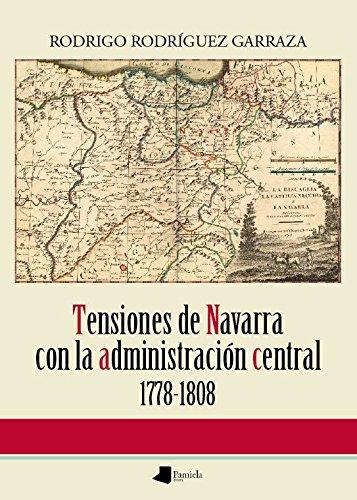 Descargar Libro Tensiones de Navarra con la administraci―n central 1778-1808 (Ensayo y Testimonio) de Rodrigo Rodr'guez Garraza