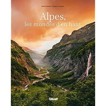 Alpes, les mondes d'en haut: Voyage photographique