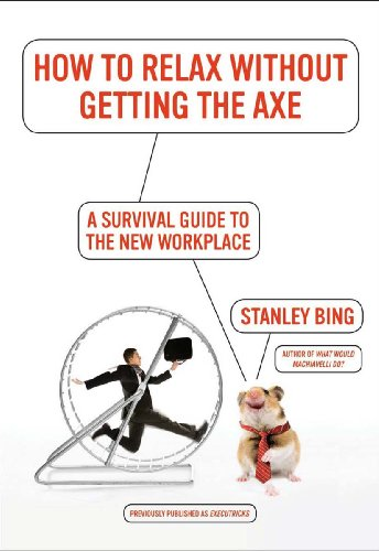 How to Relax Without Getting the Axe: A Survival Guide to the New Workplace (English Edition) PDF Books