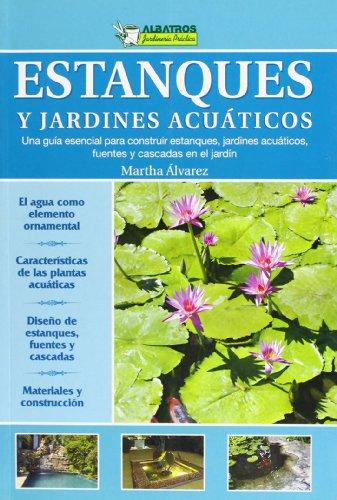 ESTANQUES Y JARDINES ACUATICOS (Jardineria Practica/ Practical Gardening) por Martha Alvarez
