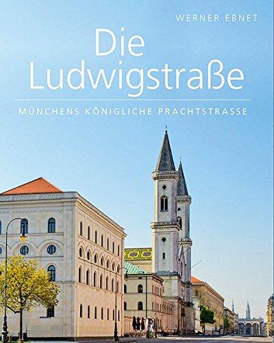 Die Ludwigstraße: Münchens königliche Prachtstraße