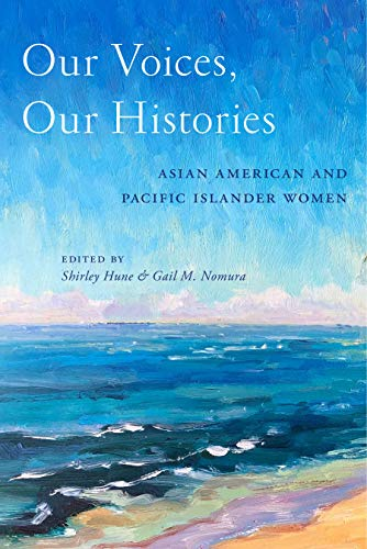 Our Voices, Our Histories: Asian American and Pacific Islander Women (English Edition)
