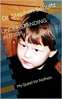 UNDERSTANDING AUTISM: My Quest for Nathan by [Schultz, Dr. Stephen]