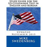 Study Guide for the US Citizenship Test in English and Korean: Updated November 2015 (Study Guides for the US Citizenship Test Translated and Annotated) (English Edition)