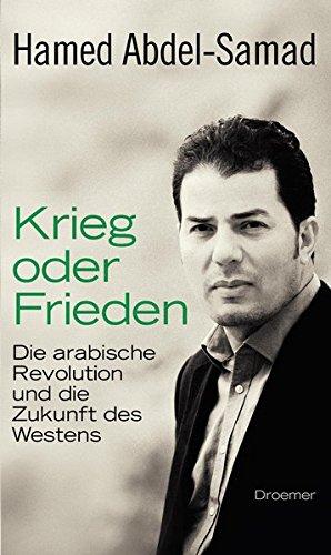 Krieg oder Frieden: Die arabische Revolution und die Zukunft des Westens
