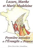 Lazare, Marthe et Marie Madeleine la Premiere Annonce de l'Evangile en France