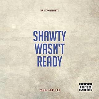 Shawty Wasn't Ready (feat. Paris Artelli) [Explicit]