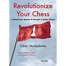 Revolutionize Your Chess: A Brand-New System to Become a Better Player by Viktor Moskalenko (9-Nov-2009) Paperback