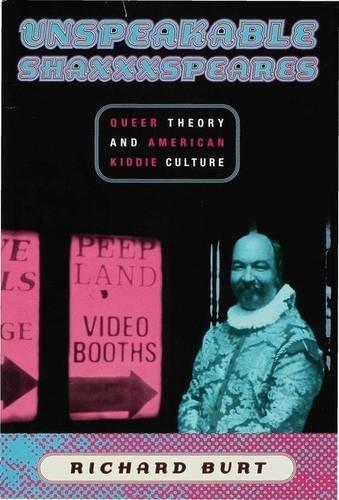 Unspeakable Shaxxxspeares: Queer Theory and American Kiddie Culture por Richard Burt
