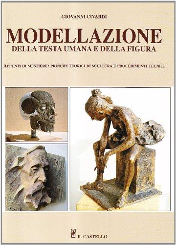 Modellazione della testa umana e figura. Ediz. illustrata