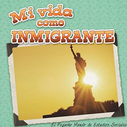 Mi Vida Como Inmigrante: My Life as an Immigrant) (El Pequeño Mundo De Estudios Sociales (Little World Social Studies)) por Nancy Kelly Allen
