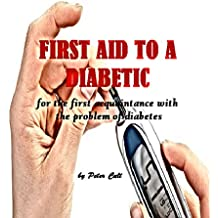 FIRST AID TO A DIABETIC: for the first acquaintance with the problem of diabetes (English Edition)