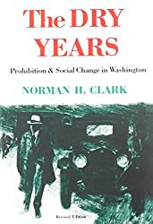 The Dry Years: Prohibition and Social Change in Washington by Norman H. Clark (1988-06-01)