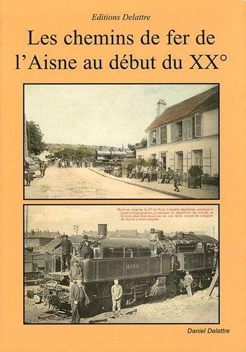 Les chemins de fer de l'Aisne au début du 20ème siècle de Daniel Delattre (12 mai 2011) Broché