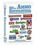 Ammo Encyclopedia: For All Rimfire and Centerfire Cartridges, Plus Shotshells