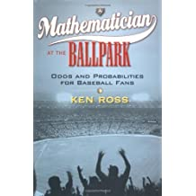 A Mathematician at the Ballpark: Odds and Probabilities for Baseball Fans by Ken Ross (2004-07-21)