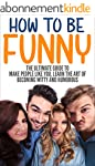 How To Be Funny: The Ultimate Guide T...