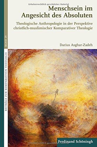 Menschsein im Angesicht des Absoluten: Theologische Anthropologie in der Perspektive christlich-muslimischer Komparativer Theologie (Beiträge zur Komparativen Theologie)