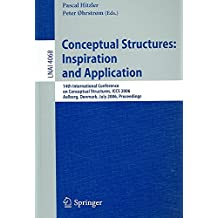 [(Conceptual Structures, Inspiration and Application : 14th International Conference on Conceptual Structures, ICCS 2006, Aalborg, Denmark, July 16-21, 2006, Proceedings)] [Volume editor Henrik Schärfe ] published on (August, 2006)