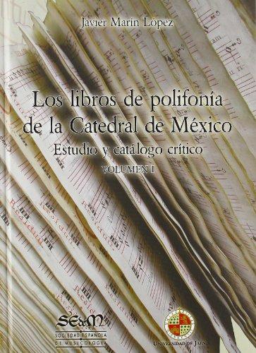 Los libros de polifonía de la Catedral de México: Estudio y catálogo crítico: 2 (Fuera de colección)