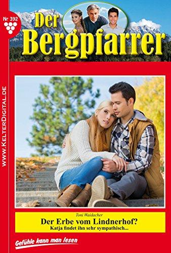 Der Bergpfarrer 392 - Heimatroman: Der Erbe vom Lindnerhof?